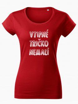 Dámske tričko Vtipné tričko nemali červené - Také naše